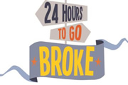 24 Hours To Go Broke