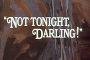 Not Tonight, Darling.