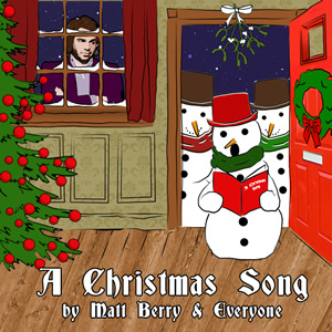 A Christmas Song by Matt Berry and Everyone.