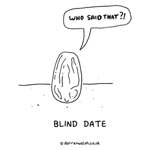 Who said that? - A blind date.