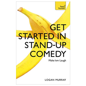 Get Started In Stand-Up Comedy by Logan Murray.