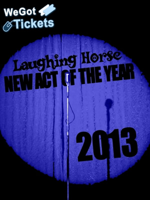 Laughing Horse New Act Of The Year 2013.