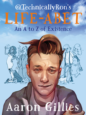 @TechnicallyRon's Lifeabet: An A-Z of Modern Existence.
