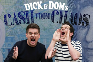 Dick & Dom's Cash From Chaos. Image shows from L to R: Richard McCourt, Dominic Wood.