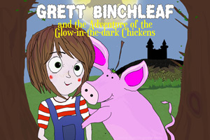 Grett Binchleaf & the Adventure of the Glow-in-the-Dark Chickens. Chapter 1.