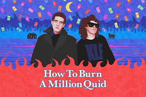 How To Burn A Million Quid. Copyright: Holy Mountain.