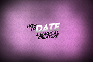 How To Date A Magical Creature.