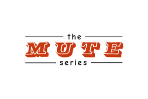 The MUTE Series.
