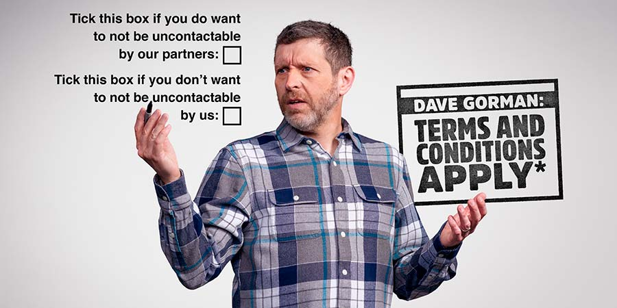 Dave Gorman: Terms And Conditions Apply. Dave Gorman. Copyright: Avalon Television.