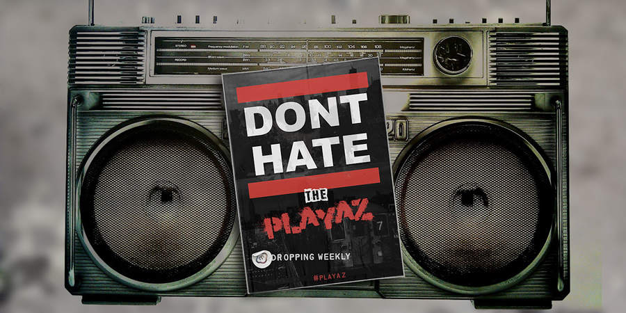 Don't Hate The Playaz.