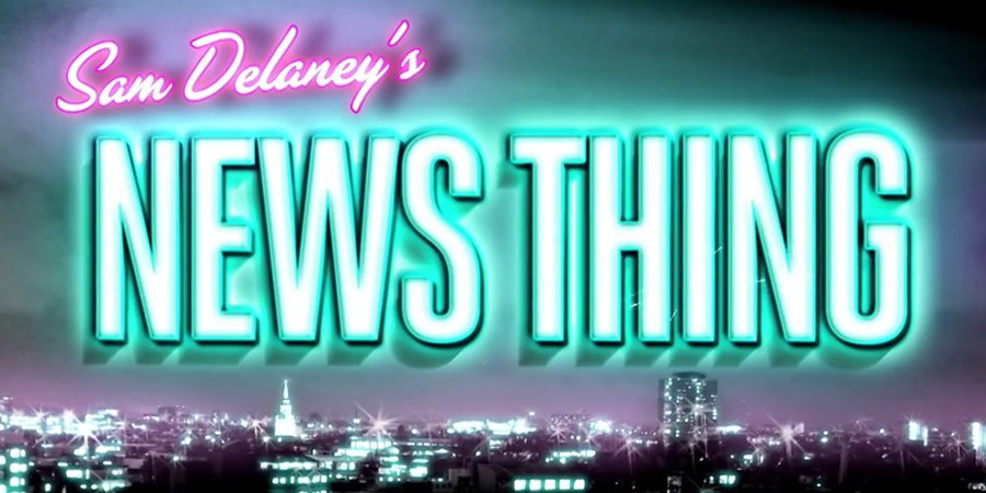 Sam Delaney's News Thing.