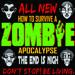 How to Survive a Zombie Apocalypse: The End is Nigh.