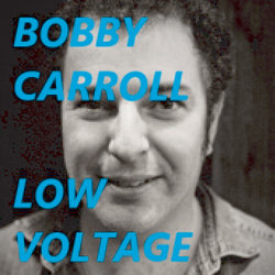 Bobby Carroll - Low Voltage - Free. Bobby Carroll.