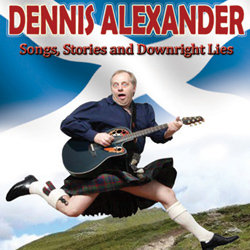 Songs, Stories and Downright Lies. Dennis Alexander.