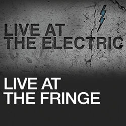 Live At The Electric: Live At The Fringe.