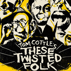 Tom Cottle's These Twisted Folk.