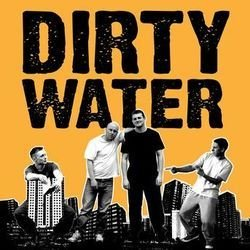 Dirty Water.