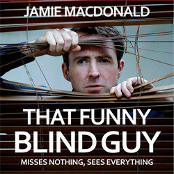 That Funny Blind Guy. Jamie MacDonald. Copyright: BBC.
