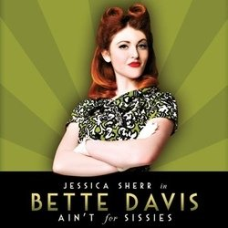 Bette Davis Ain't for Sissies. Jessica Sherr.