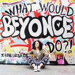 Luisa Omielan: What Would Beyonce Do?!. Luisa Omielan.