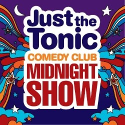 Just the Tonic Comedy Club's Midnight Show.
