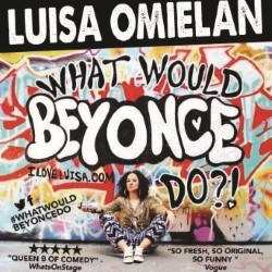 Luisa Omielan: What Would Beyoncé Do?!. Luisa Omielan.