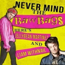 Never Mind the Bawbags!. Image shows from L to R: Jellybean Martinez, Liam Withnail.