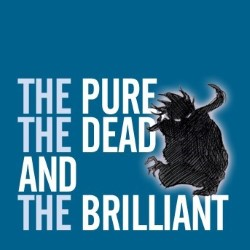 The Pure, the Dead and the Brilliant.