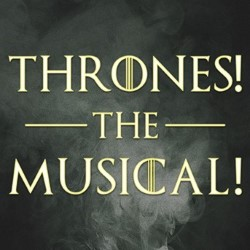 Thrones! The Musical.