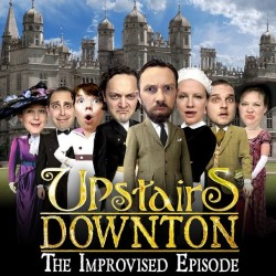 Upstairs Downton - The Improvised Episode.