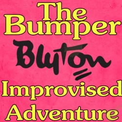 The Bumper Blyton Improvised Adventure.