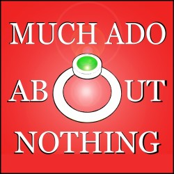Much Ado About Nothing.