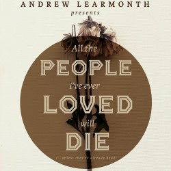 Andrew Learmonth: All the People I've Ever Loved Will Die.