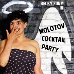 Molotov Cocktail Party. Becky Fury.