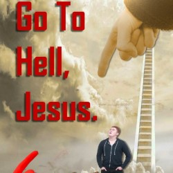 Go to Hell, Jesus.