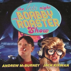 The Late Night With Boabby Roaster Show.