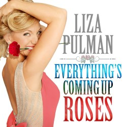 Liza Pulman: Everything's Coming Up Roses. Liza Pulman.