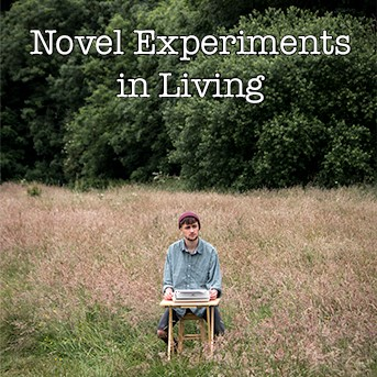Novel Experiments in Living.