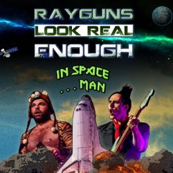 Rayguns Look Real Enough in Space... Man.