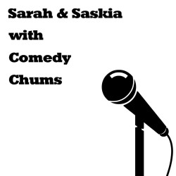 Sarah & Saskia with Comedy Chums.