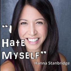 I Hate Myself So People Will Like Me (and Other Strategies for Success). Hanna Stanbridge.