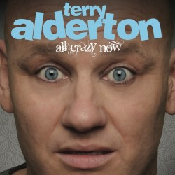 Terry Alderton: All Crazy Now. Terry Alderton.