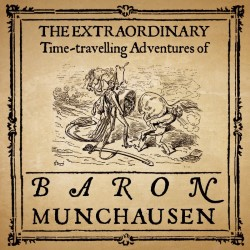The Extraordinary Time-Travelling Adventures Of Baron Munchausen.