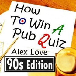 Alex Love: How to Win a Pub Quiz - 90s Edition.