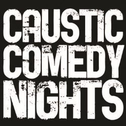 Caustic Comedy Nights.