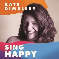 Kate Dimbleby: Sing Happy. Kate Dimbleby.