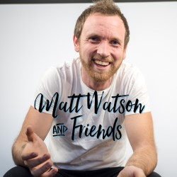 Matt Watson and Friends.
