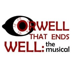 Orwell That Ends Well: The Musical.