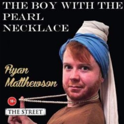 The Boy With the Pearl Necklace. Ryan Matthewson.