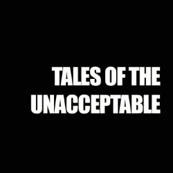Tales of the Unacceptable.